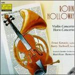 Robin Holloway: Violin Concerto; Horn Concerto