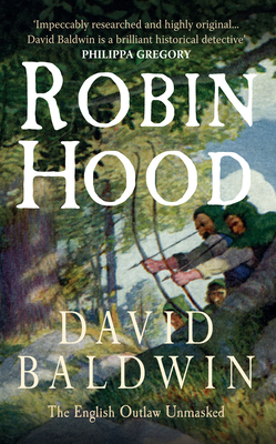 Robin Hood: The English Outlaw Unmasked - Baldwin, David