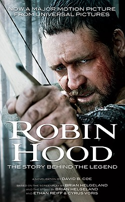 Robin Hood - Coe, David B, and Helgeland, Brian (Screenwriter), and Reiff, Ethan (Contributions by)
