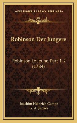 Robinson Der Jungere: Robinson Le Jeune, Part 1-2 (1784) - Campe, Joachim Heinrich, and Junker, G A (Editor)