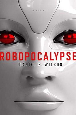 Robopocalypse - Wilson, Daniel H