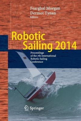 Robotic Sailing 2014: Proceedings of the 7th International Robotic Sailing Conference - Morgan, Fearghal (Editor)