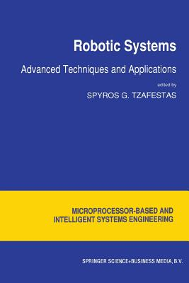 Robotic Systems: Advanced Techniques and Applications - Tzafestas, S G (Editor)