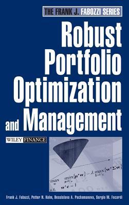 Robust Portfolio Optimization and Management - Fabozzi, Frank J, and Kolm, Petter N, and Pachamanova, Dessislava A