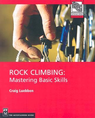 Rock Climbing: Mastering Basic Skills - Luebben, Craig