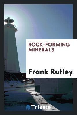 Rock-Forming Minerals - Rutley, Frank