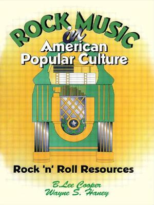 Rock Music in American Popular Culture: Rock N Roll Resources - Cooper, B Lee, Ph.D.