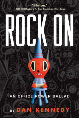 Rock on: An Office Power Ballad - Kennedy, Dan