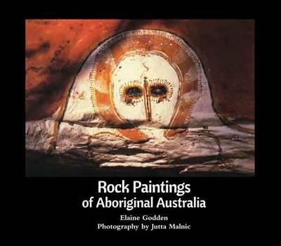 Rock Paintings of Aboriginal Australia - Godden, Elaine, and Malnic, Jutta (Photographer)