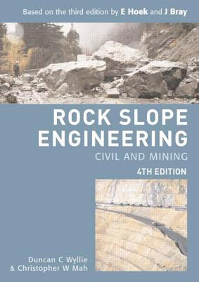 Rock Slope Engineering: Civil and Mining - Wyllie, Duncan C, and Mah, Christopher W