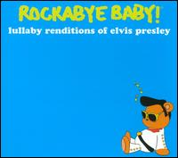 Rockabye Baby! Lullaby Renditions of Elvis Presley - Rockabye Baby!