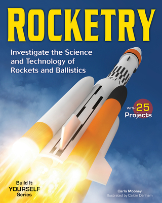 Rocketry: Investigate the Science and Technology of Rockets and Ballistics - Mooney, Carla
