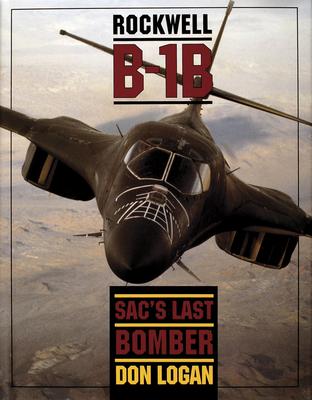 Rockwell B-1b: Sac's Last Bomber - Logan, Don