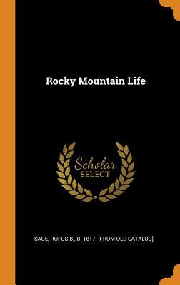 Rocky Mountain Life - Sage, Rufus B (Creator)