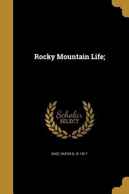 Rocky Mountain Life; - Sage, Rufus B B 1817 (Creator)