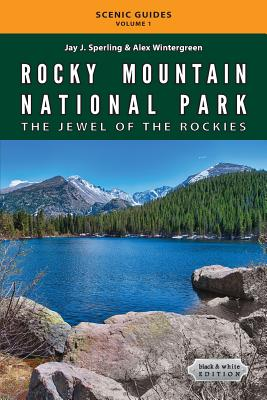 Rocky Mountain National Park: The Jewel of the Rockies: Black & White Edition - Sperling, Jay J, and Wintergreen, Alex