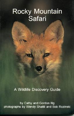 Rocky Mountain Safari: A Wildlife Discovery Guide - Illg, Cathy, and Illg, Gordon, and Shattil, Wendy (Photographer)