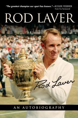 Rod Laver: An Autobiography - Laver, Rod, and Writer, Larry, and Federer, Roger (Foreword by)
