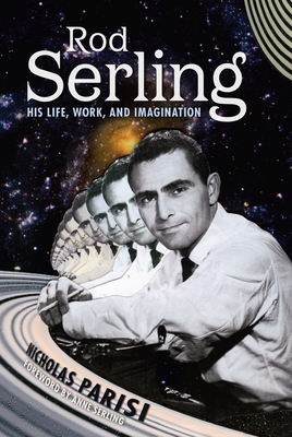 Rod Serling: His Life, Work, and Imagination - Parisi, Nicholas, and Serling, Anne (Foreword by)
