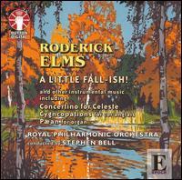 Roderick Elms: A Little Fall-ish!; Concertino for celeste; Cygncopations - Alistair Young (celeste); Andrew Nicholson (flute); Janice Graham (violin); Martin Owen (horn); Roderick Elms (celeste);...