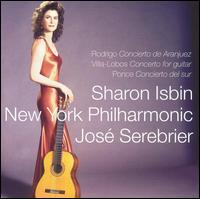 Rodrigo: Concierto de Aranjuez; Villa-Lobos: Concerto for guitar; Ponce: Concierto del sur - Sharon Isbin (guitar); New York Philharmonic; José Serebrier (conductor)
