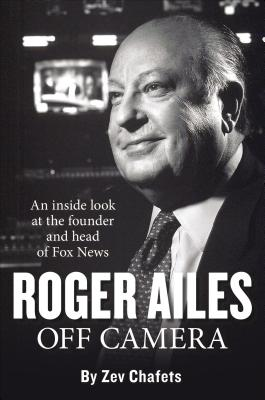 Roger Ailes: Off Camera - Chafets, Zev