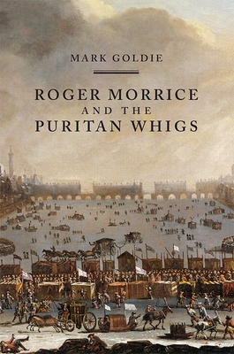 Roger Morrice and the Puritan Whigs: The Entring Book, 1677-1691 - Goldie, Mark A