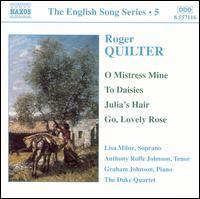 Roger Quilter: O Mistress Mine; To Daisies; Julia's Hair; Go, Lovely Rose - Anthony Rolfe Johnson (tenor); Duke Quartet; Graham Johnson (piano); Ivan McCready (cello); Lisa Milne (soprano);...