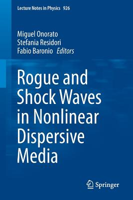 Rogue and Shock Waves in Nonlinear Dispersive Media 2016 - Onorato, Miguel (Editor)
