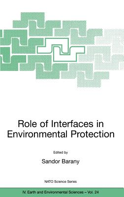 Role of Interfaces in Environmental Protection - Barany, Sandor (Editor)