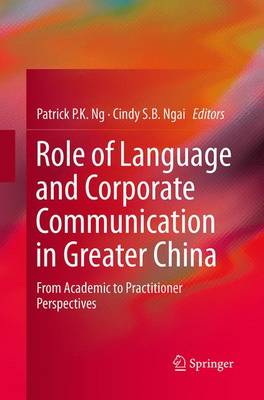 Role of Language and Corporate Communication in Greater China: From Academic to Practitioner Perspectives - Ng, Patrick P K (Editor)