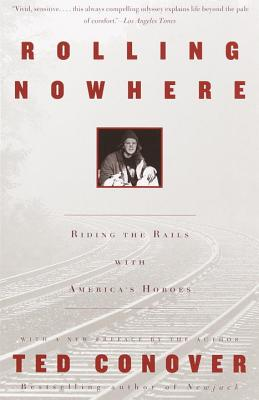 Rolling Nowhere: Riding the Rails with America's Hoboes - Conover, Ted