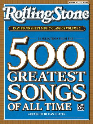 Rolling Stone Easy Piano Sheet Music Classics, Volume 2: 34 Selections from the 500 Greatest Songs of All Time - Coates, Dan
