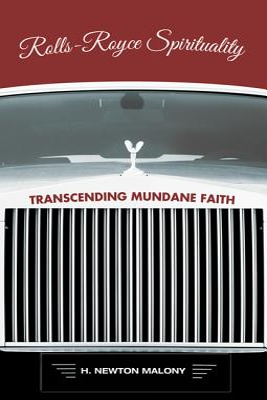 Rolls-Royce Spirituality: Transcending Mundane Faith - Malony, H Newton