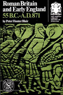 Roman Britain and Early England: 55 B.C.-871 A.D.: 55 B.C.-A.D. 871 - Blair, Peter