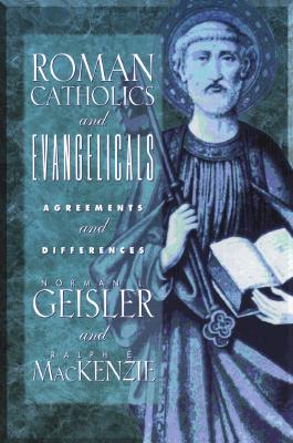 Roman Catholics and Evangelicals: Agreements and Differences - Geisler, Norman L, Dr.