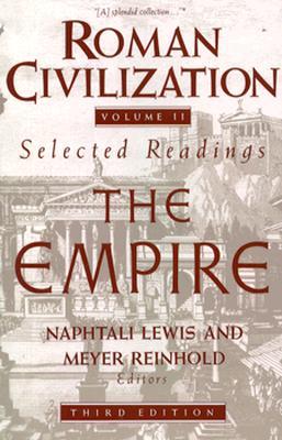 Roman Civilization: Selected Readings: The Empire, Volume 2 - Lewis, Naphtali