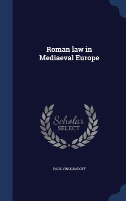 Roman Law in Mediaeval Europe - Vinogradoff, Paul, Sir