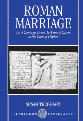 Roman Marriage: Iusti Coniuges from the Time of Cicero to the Time of Ulpian - Treggiari, Susan M