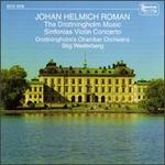 Roman: The Drottningholm Music; Sinfonias; Violin Concerto