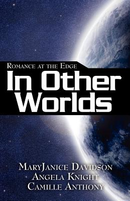 Romance at the Edge: In Other Worlds - Knight, Angela, and Anthony, Camille, and Davidson, MaryJanice
