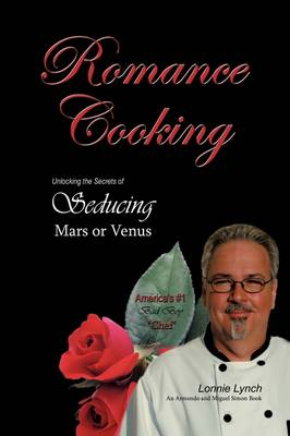 Romance Cooking: Unlocking the Secrets of Seducing Mars or Venus - Lynch, Lonnie
