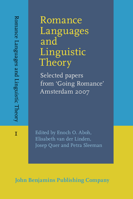 Romance Languages and Linguistic Theory: Selected papers from 'Going Romance' Amsterdam 2007 - Aboh, Enoch Olade (Editor), and Linden, Elisabeth van der (Editor), and Quer, Josep (Editor)