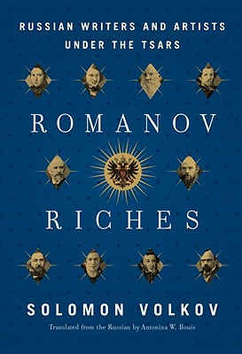 Romanov Riches: Russian Writers and Artists Under the Tsars - Volkov, Solomon, and Bouis, Antonina W, Vice President (Translated by)