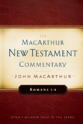 Romans 1-8 MacArthur New Testament Commentary - MacArthur, John