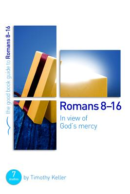 Romans 8-16: In View of God's Mercy - Keller, Timothy J