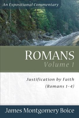 Romans Volume 1: Justification by Faith (Romans 1-4) - Boice, James Montgomery