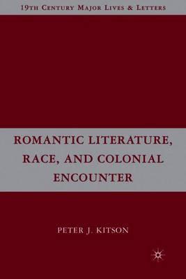 Romantic Literature, Race, and Colonial Encounter - Kitson, P