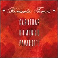 Romantic Tenors: Carreras, Domingo, Pavarotti - The Three Tenors