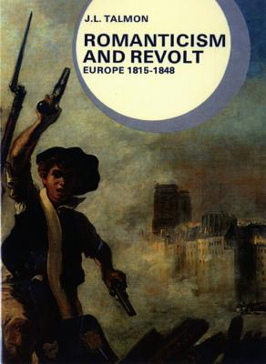 Romanticism and Revolt: Europe, 1815-1848 - Talmon, J L, and Barraclough, Geoffrey (Editor)